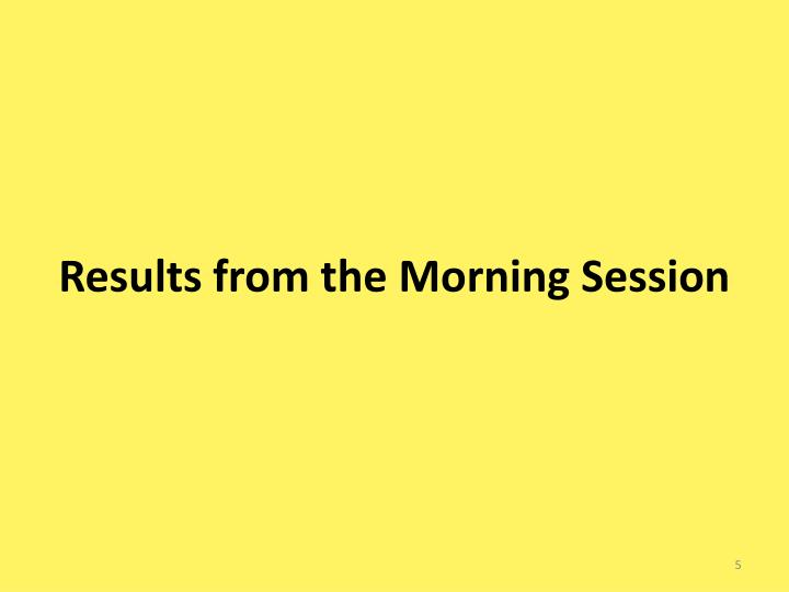 Results from the Morning Session