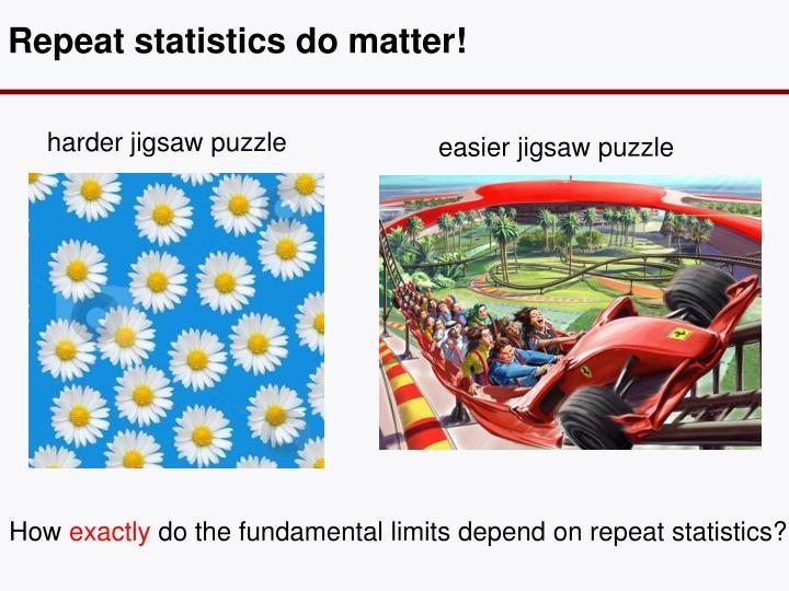 Repeat statistics do matter!