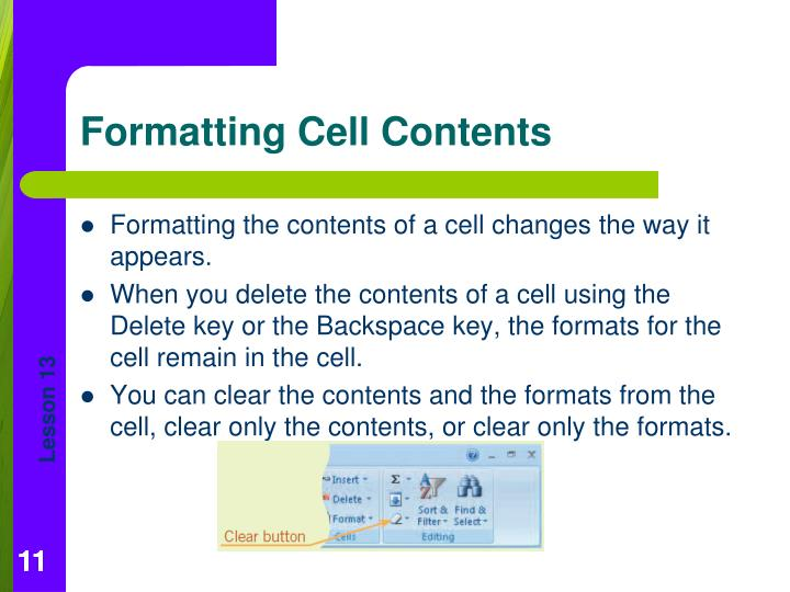 Formatting the contents of a cell changes the way it appears.