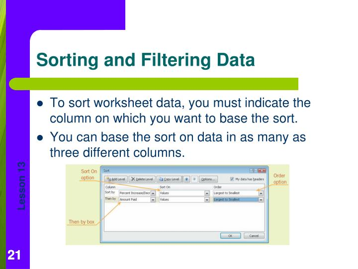 To sort worksheet data, you must indicate the column on which you want to base the sort.
