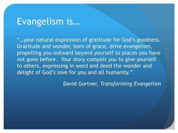 Evangelism is…