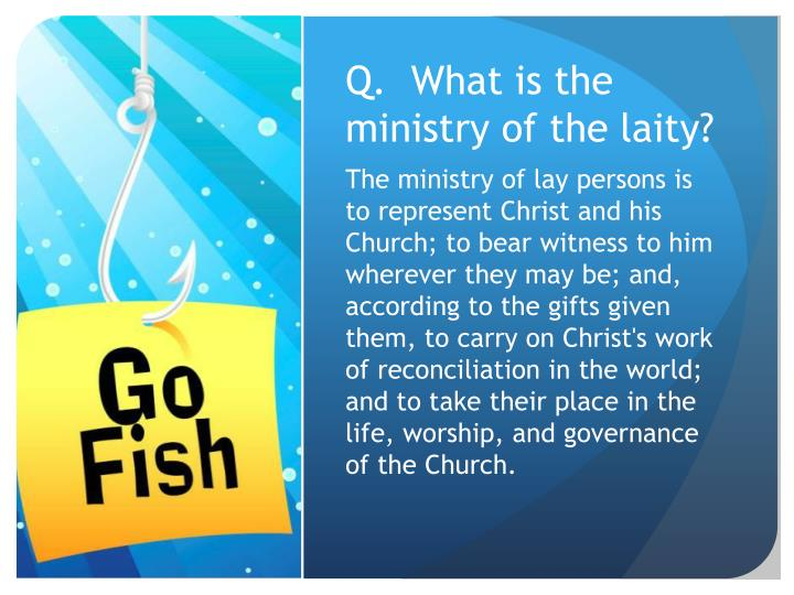 Q.  What is the ministry of the laity?