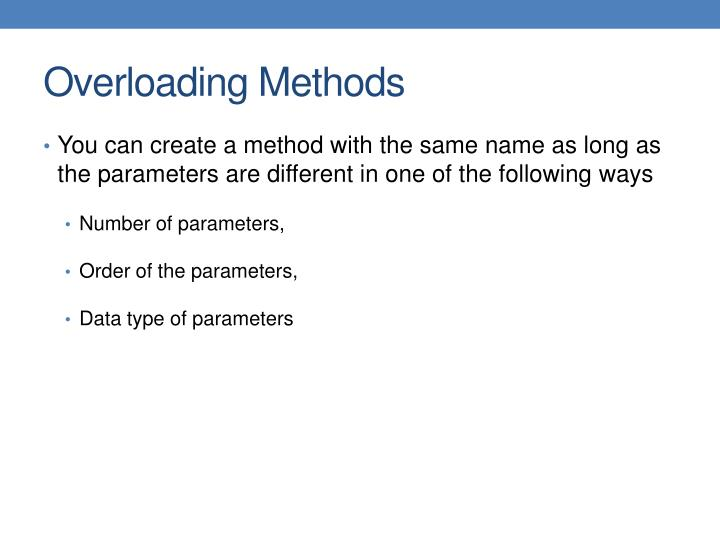 You can create a method with the same name as long as the parameters are different in one of the following ways