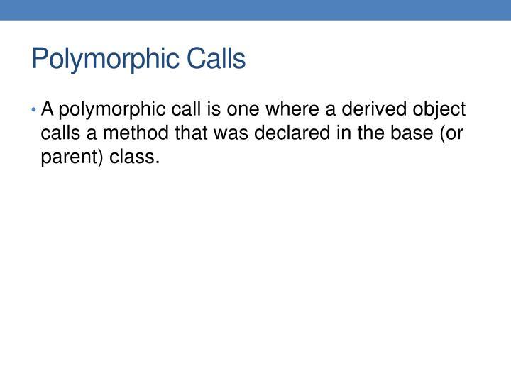 Polymorphic Calls