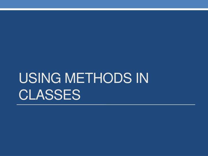 Using Methods in Classes
