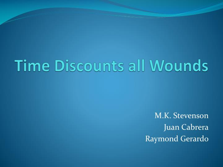 Time Discounts all Wounds