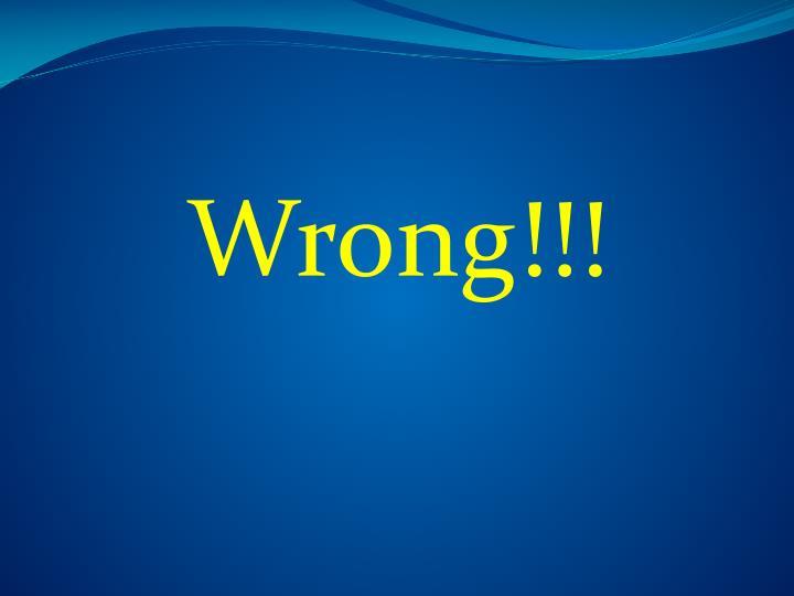 Wrong!!!