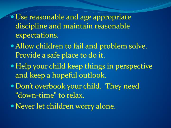 Use reasonable and age appropriate discipline and maintain reasonable expectations.