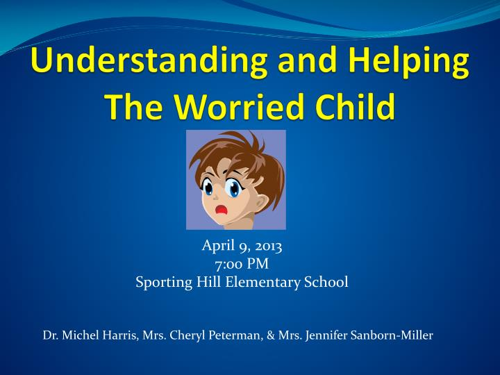 Understanding and helping the worried child