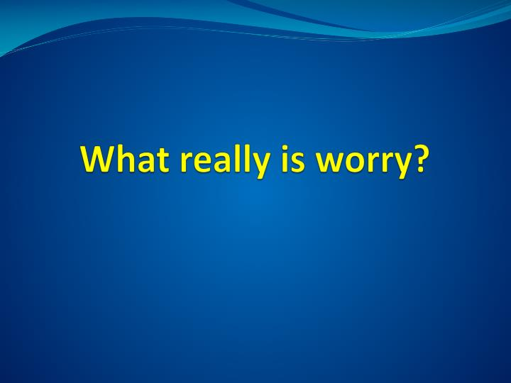 What really is worry?