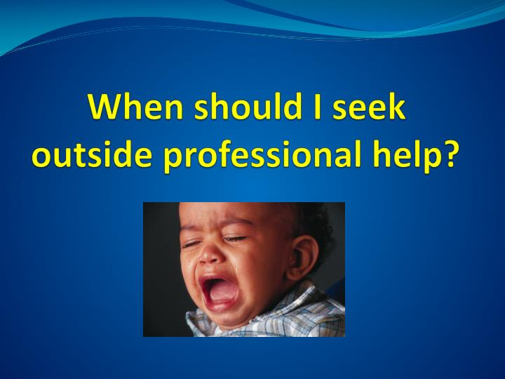 When should I seek outside professional help?