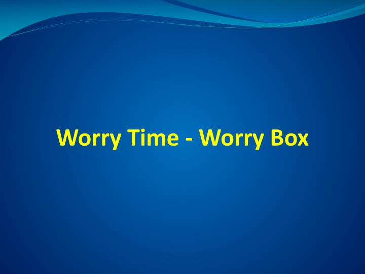 Worry Time - Worry Box