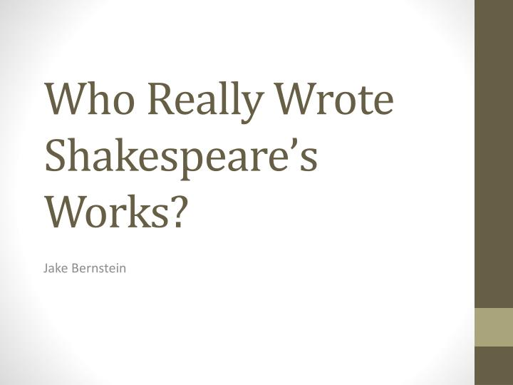 who really wrote shakespeares work Who really wrote shakespeare's plays - did the bard of stratford-upon-avon really write his plays lack of hard evidence suggests otherwise don't forget to subscribe for more conspiracies.