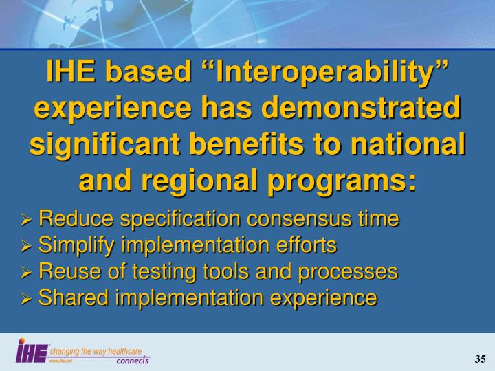 "IHE based ""Interoperability"" experience has demonstrated significant benefits to national and regional programs:"