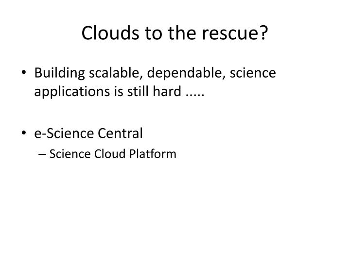 Clouds to the rescue?