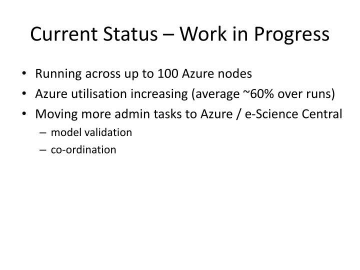 Current Status – Work in Progress