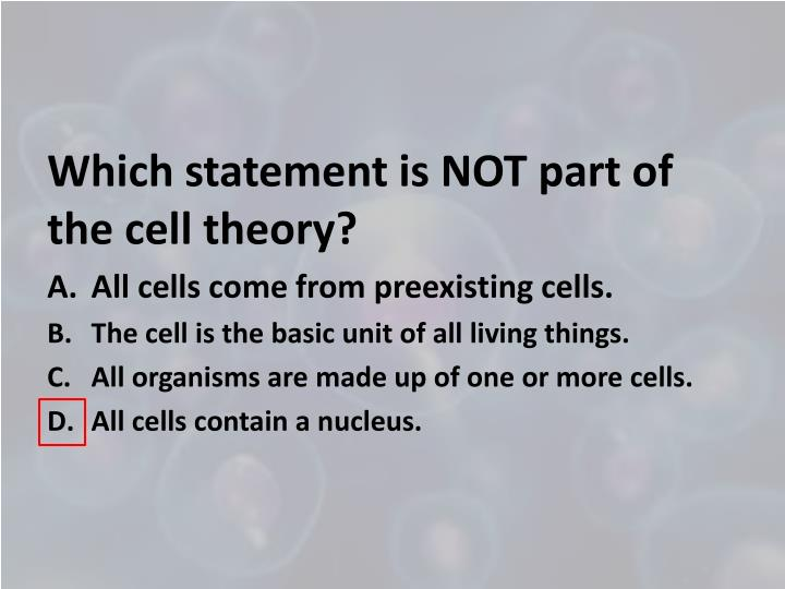 Which statement is NOT part of the cell theory?