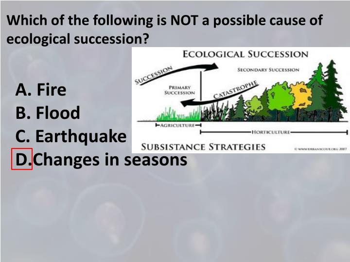 Which of the following is NOT a possible cause of ecological succession?