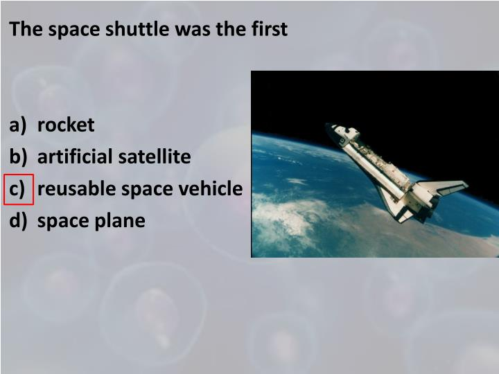 The space shuttle was the first