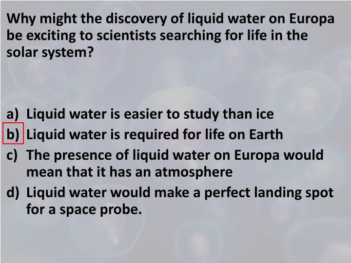 Why might the discovery of liquid water on Europa be exciting to scientists searching for life in the solar system?