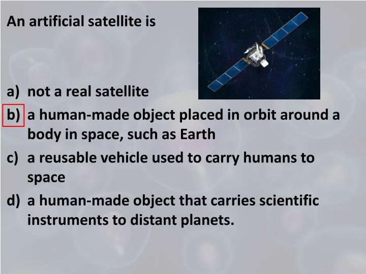 An artificial satellite is