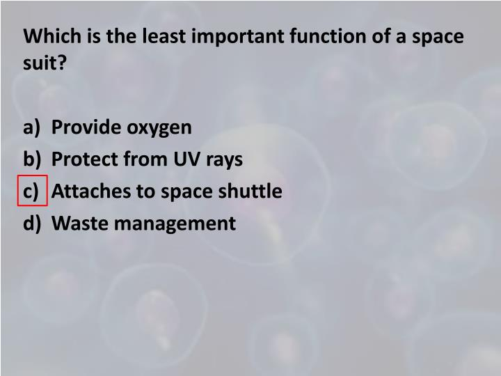 Which is the least important function of a space suit?
