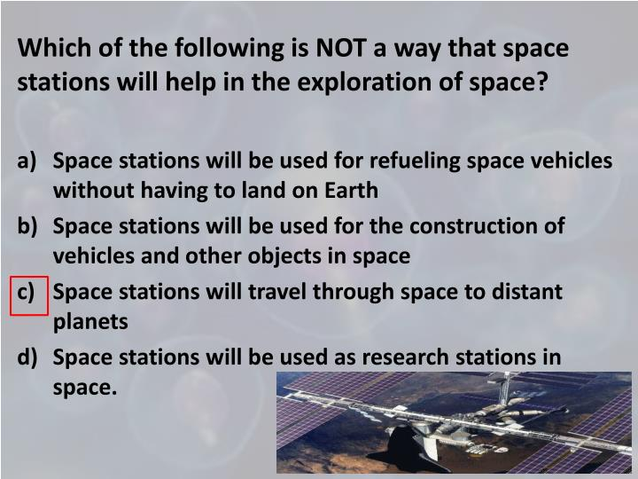 Which of the following is NOT a way that space stations will help in the exploration of space?