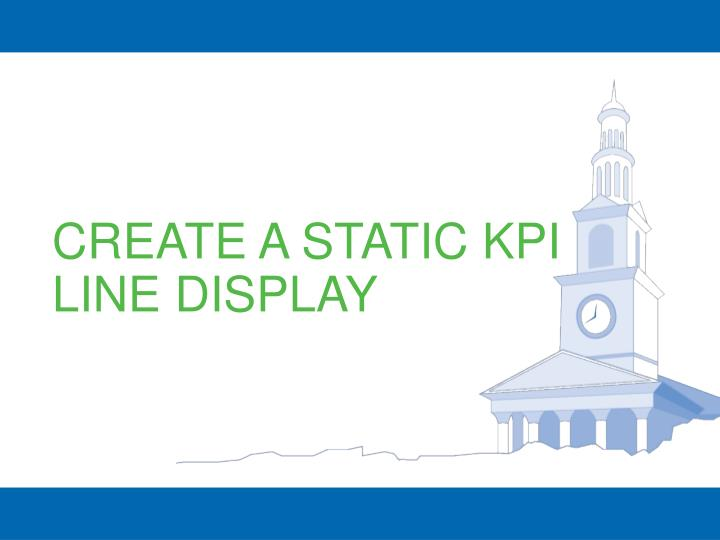 CREATE A STATIC KPI LINE DISPLAY