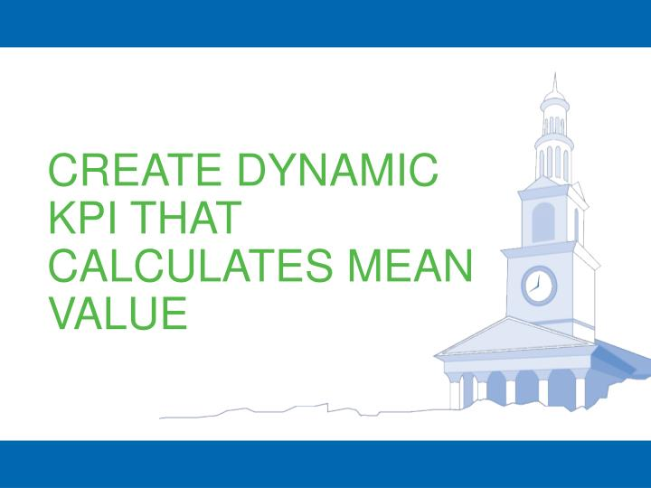 CREATE DYNAMIC KPI THAT CALCULATES MEAN VALUE
