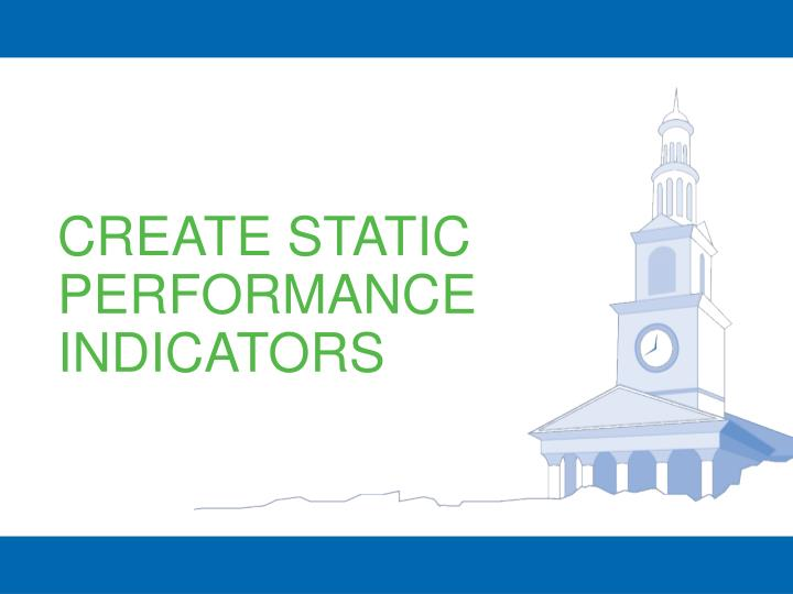 CREATE STATIC PERFORMANCE INDICATORS
