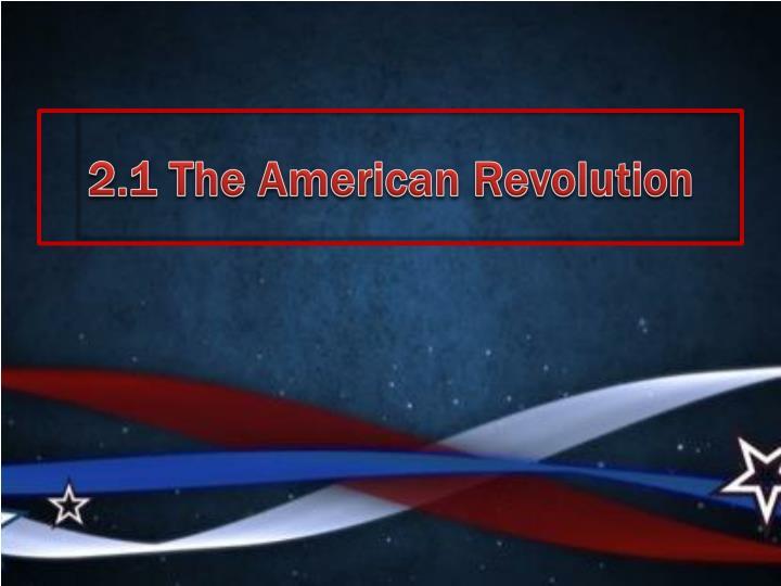 2.1 The American Revolution