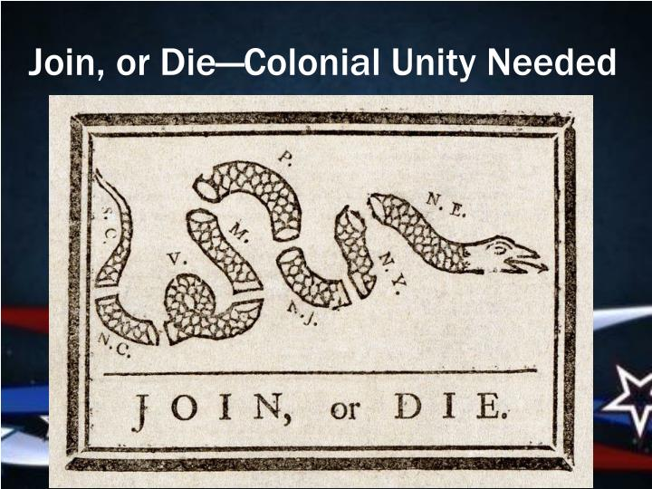 Join, or Die—Colonial Unity Needed