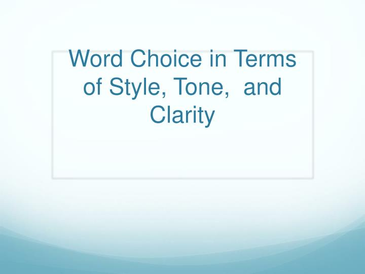 Word choice in terms of style tone and clarity
