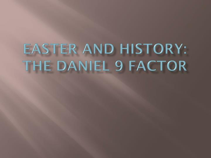 Easter and history the daniel 9 factor
