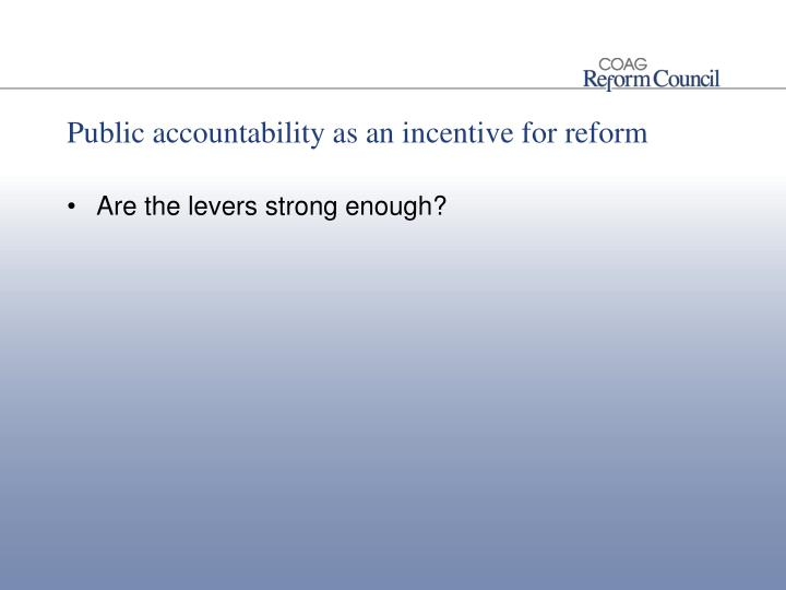 Public accountability as an incentive for reform