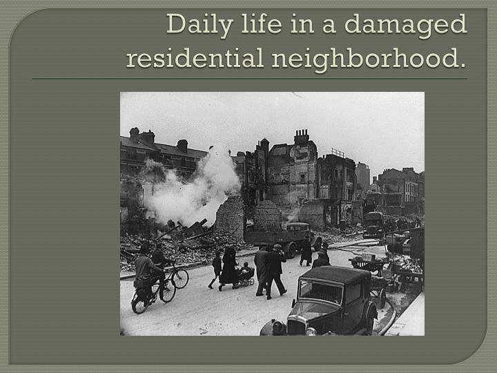 Daily life in a damaged residential neighborhood.
