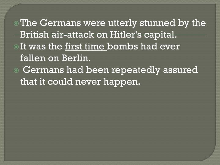 The Germans were utterly stunned by the British air-attack on Hitler's capital.