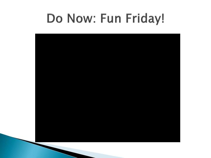 Do now fun friday