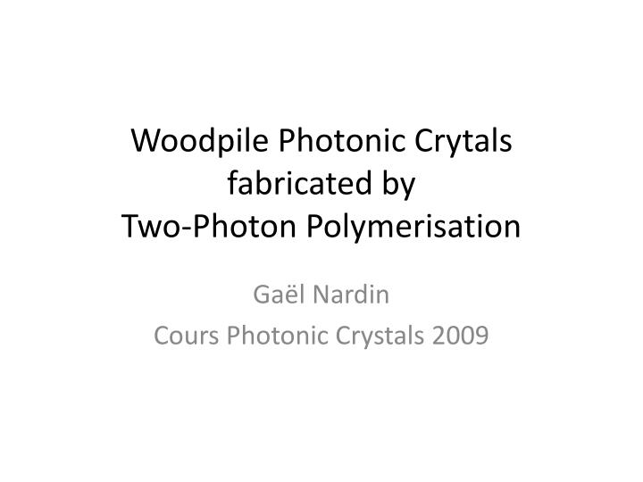 Woodpile photonic crytals fabricated by two photon polymerisation