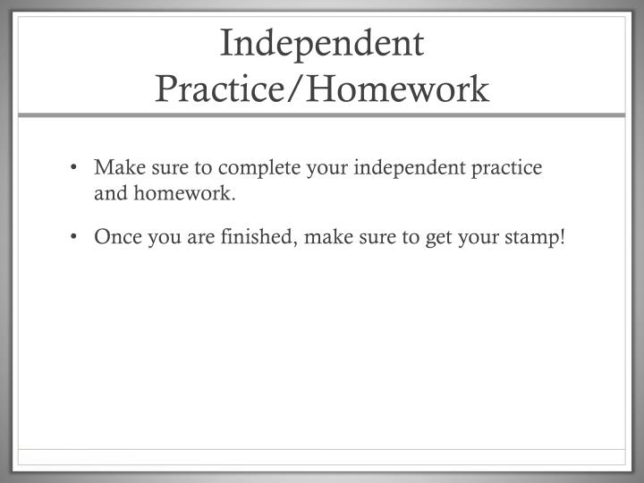 Independent Practice/Homework