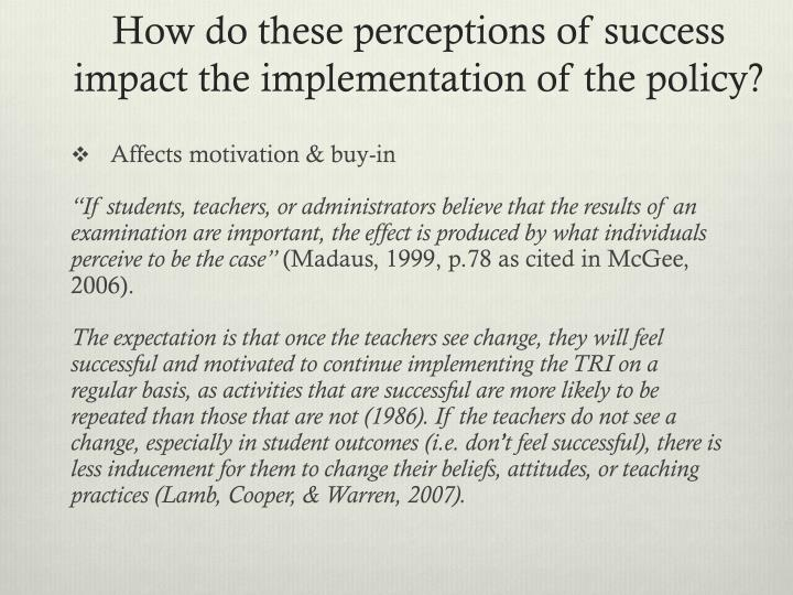 How do these perceptions of success impact the implementation of the policy?