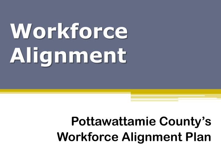 Workforce alignment
