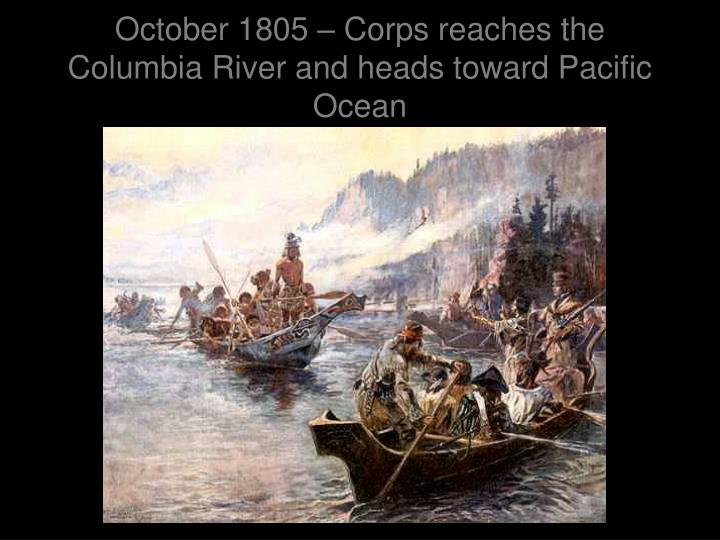 October 1805 – Corps reaches the Columbia River and heads toward Pacific Ocean