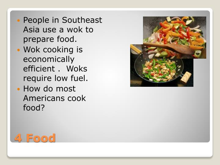 People in Southeast Asia use a wok to prepare food.