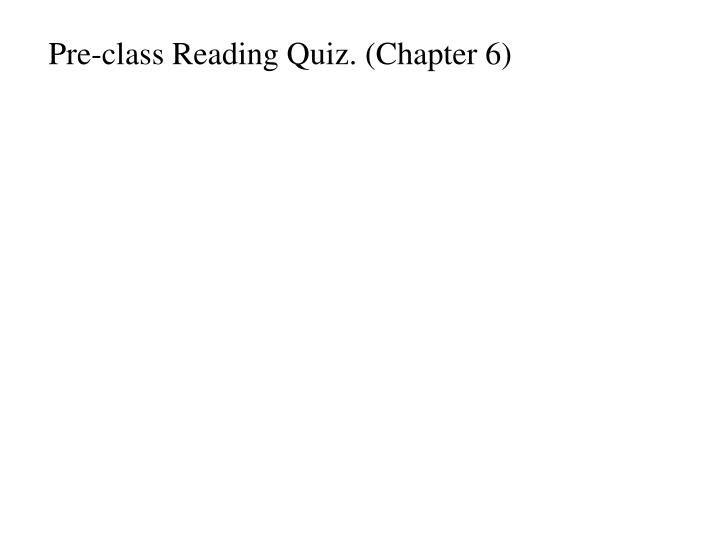 Pre-class Reading Quiz. (Chapter