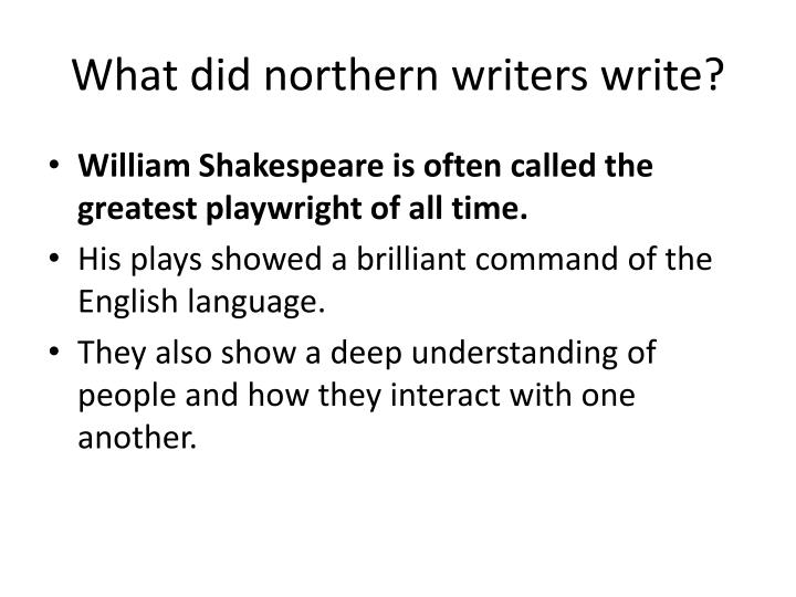 What did northern writers write?