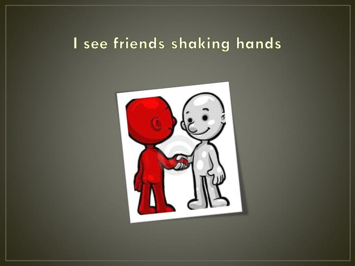 I see friends shaking hands