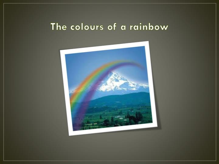 The colours of a rainbow