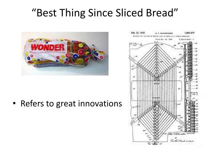 """Best Thing Since Sliced Bread"""