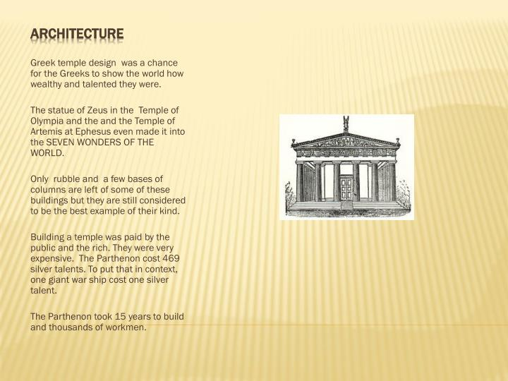 Greek temple design  was a chance for the Greeks to show the world how wealthy and talented they were.